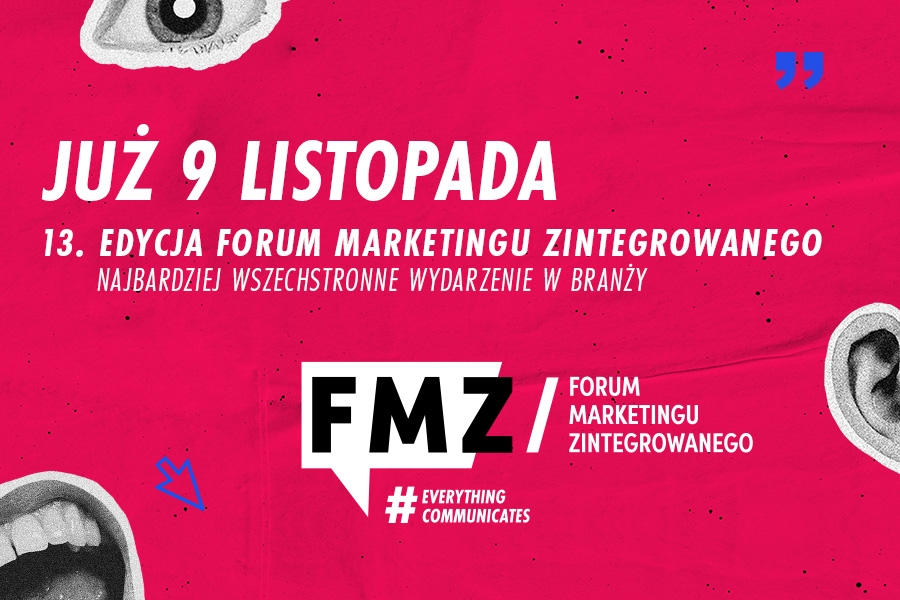 13 Edycja Forum Marketingu Zintegrowanego pod hasłem: EVERYTHING COMMUNICATES!